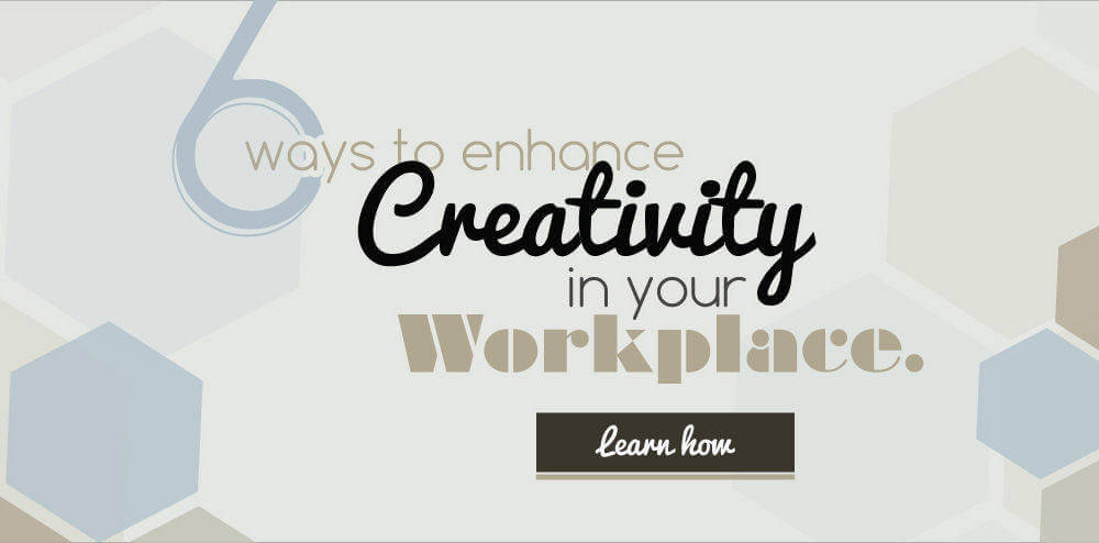 Six Ways to Enhance Creativity in the Workplace